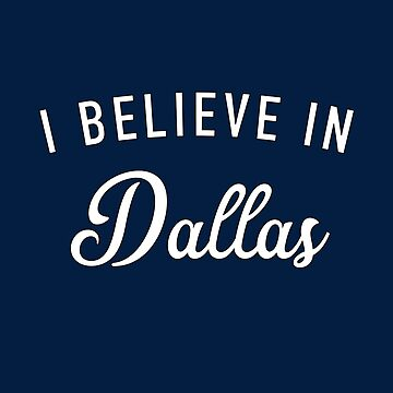 I believe in Dallas by GrandOldTees