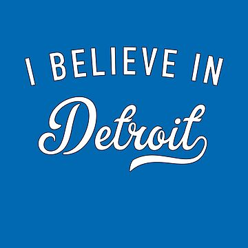 I believe in Detroit by GrandOldTees