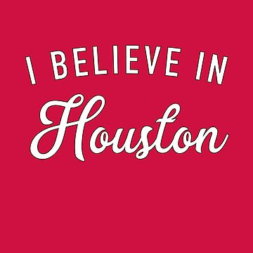 I believe in Houston by GrandOldTees