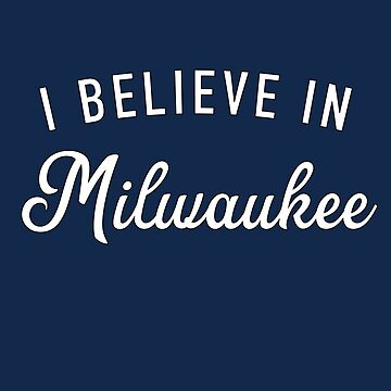 I believe in Milwaukee by GrandOldTees