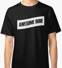 Awesome Dude For Thr Perfect Guy Classic T-Shirt