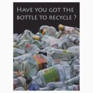 Have you got the bottle to recycle: t shirt by GrahamCSmith