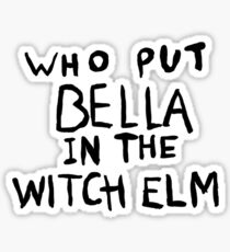 Who Put Bella in the witch tree? Sticker