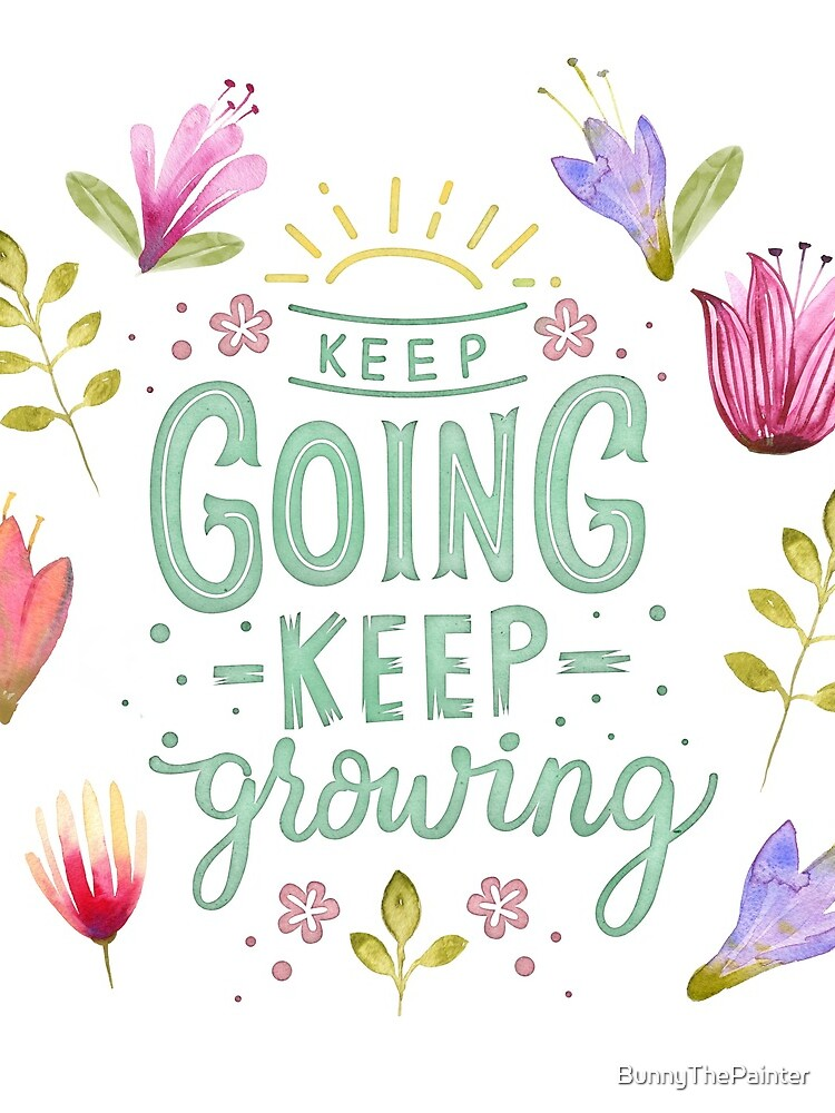 Keep Going Keep Growing von BunnyThePainter