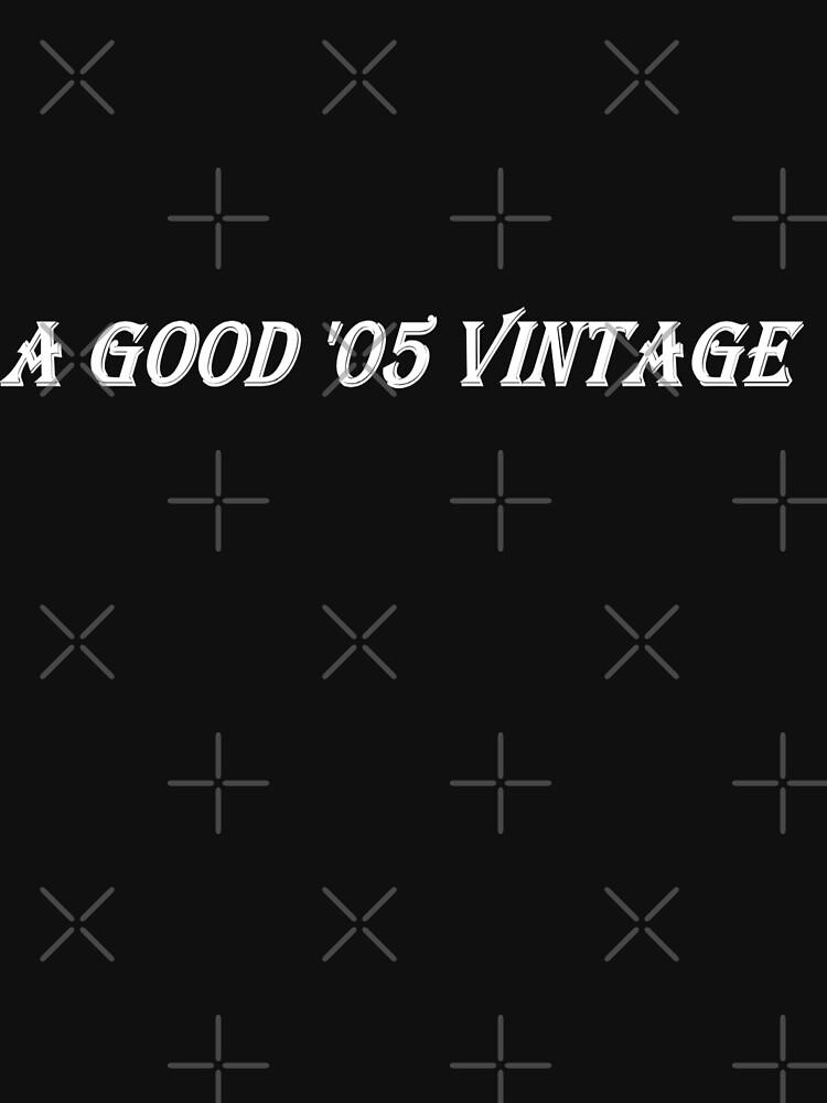 A Good '05 Vintage (White Writing) by chrisjoy