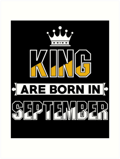 King Are Born In September
