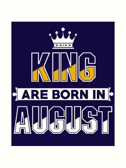 King Are Born In August