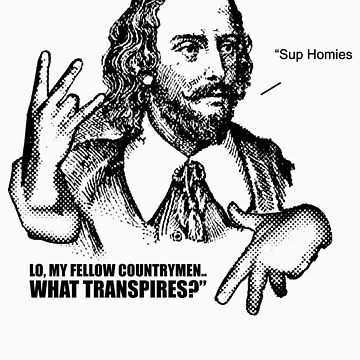 """Sup Homies? - Shakespearean Version by ZAAAAP"