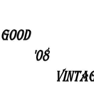 A Good '08 Vintage (Black Writing) by chrisjoy