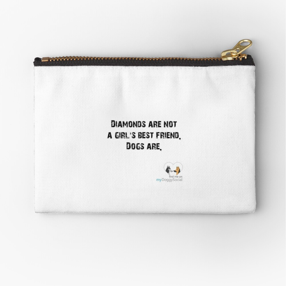 Diamonds are not a girl's best friend, dogs are Zipper Pouch