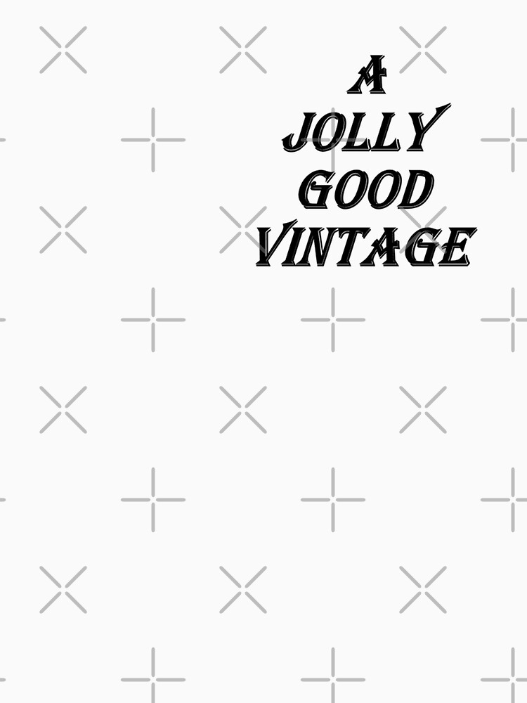A Jolly Good Vintage (Black Writing) by chrisjoy