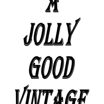A Jolly Good Vintage (Black Writing) by chrisjoy