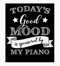 Today's Good Mood Is Sponsored By My Piano Photographic Print