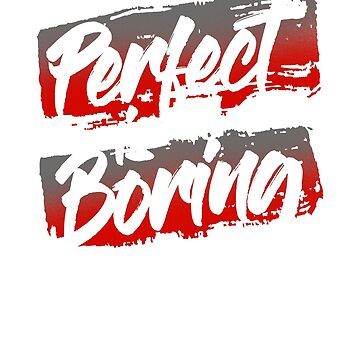 Perfect Is Boring by jaybeebrands