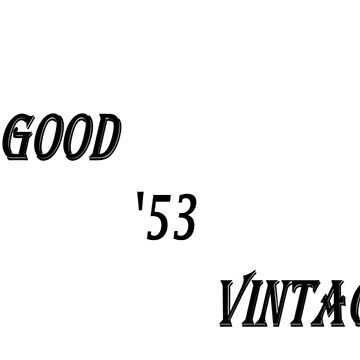 A Good '53 Vintage (Black Writing) by chrisjoy