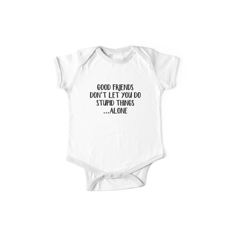 'Good friends don't let you do stupid things alone' Kids Clothes by  allthetees