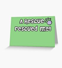 A Rescue rescued me! Greeting Card