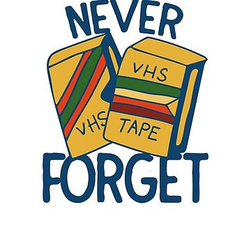 Never forget VHS tapes by Boogiemonst