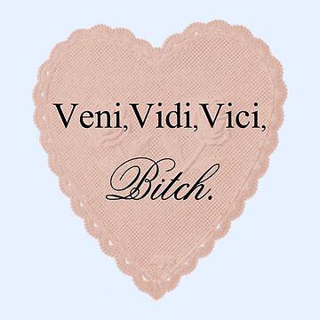 Veni, Vidi, Vici, Bitch. by basedclaud