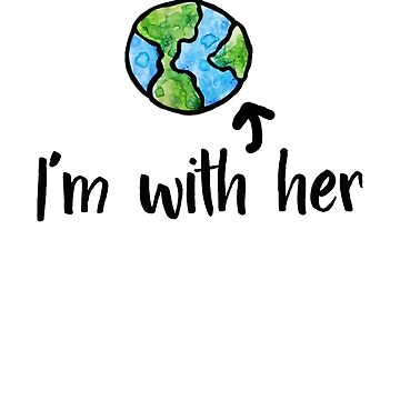 I'm with her earth day by Boogiemonst