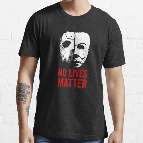 No Lives Matter  Essential T-Shirt