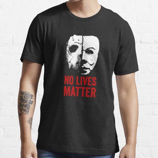 No Lives Matter  Essential T-Shirt