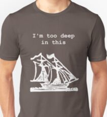 I'm too deep in this ship T-Shirt