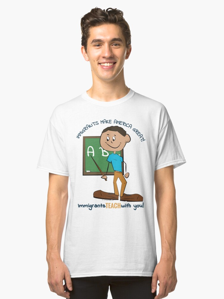 Immigrants Teach With You! Classic T-Shirt Front