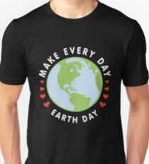 Make Every Day Earth Day - Earth Day April 22 2018 Unisex T-Shirt