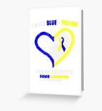 I Wear Blue & Yellow For My Daughter - Down Syndrome Awareness Greeting Card