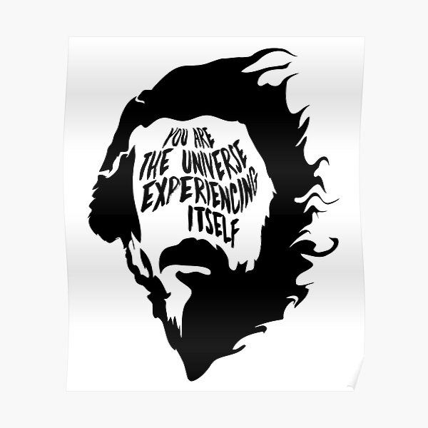 Alan Watts You Are the Universe Experiencing Itself Poster