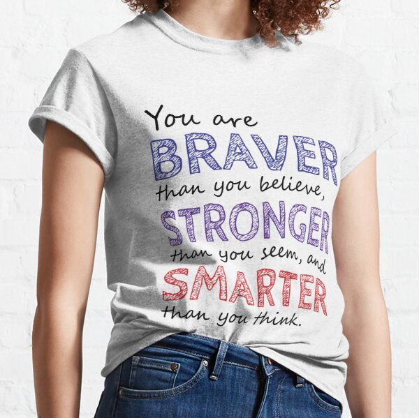 You are Braver Stronger Smarter Classic T-Shirt