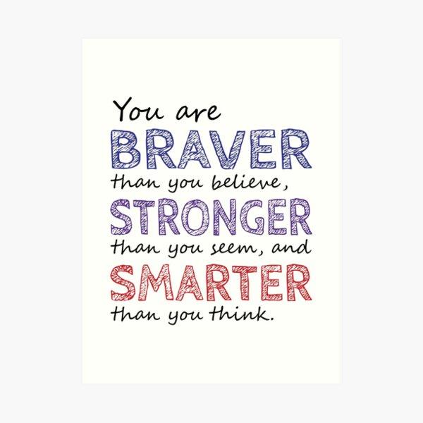 You are Braver Stronger Smarter Art Print