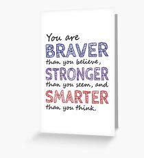 You are Braver Stronger Smarter Greeting Card