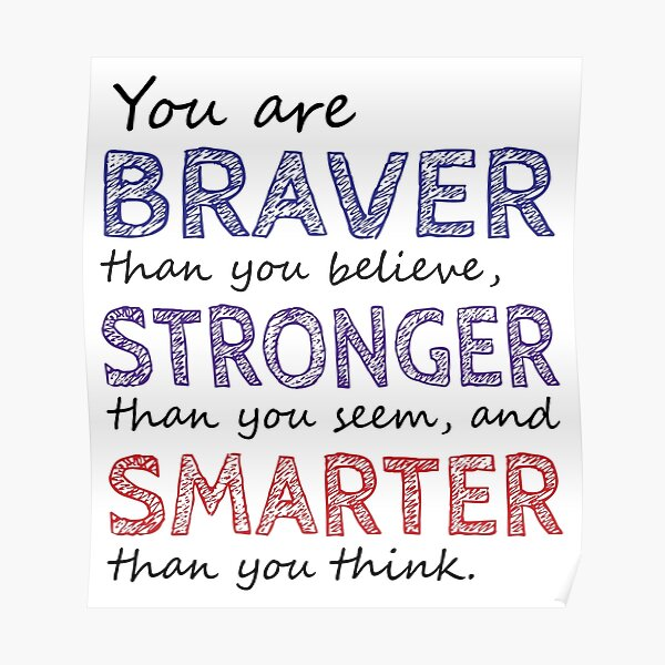 You are Braver Stronger Smarter Poster