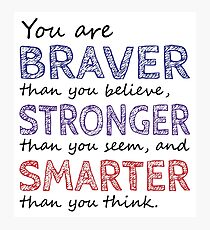 You are Braver Stronger Smarter Photographic Print