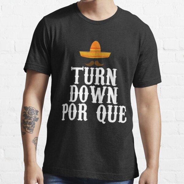 Turn Down Por Que Essential T-Shirt