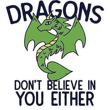 Dragons don't believe in you either by Boogiemonst