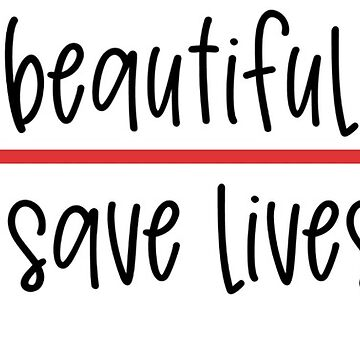It's A Beautiful Day To Save Lives by caroowens