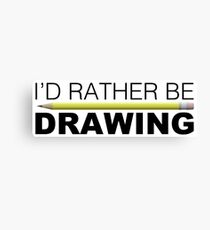 Id rather be Drawing pencil Canvas Print
