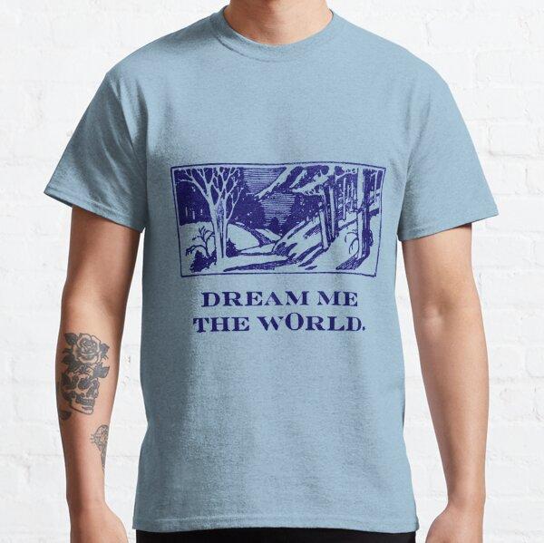 Dream Me The World Classic T-Shirt