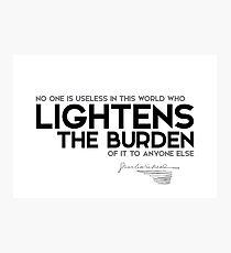 lightens the burden - charles dickens Photographic Print