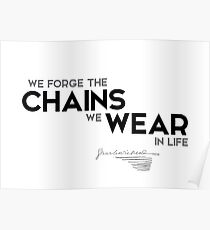we forge the chains we wear in life - charles dickens Poster
