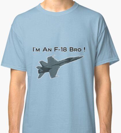I'm An F-18 Bro ! (Charlie Sheen) Classic T-Shirt