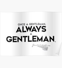once a gentleman, always a gentleman - charles dickens Poster