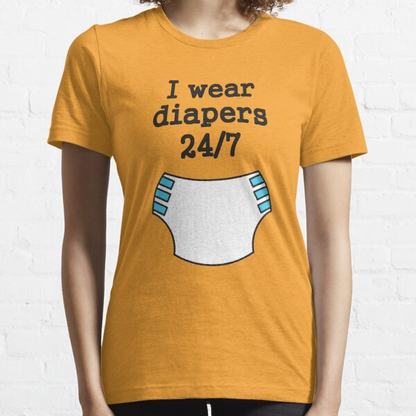 I wear diapers 24/7 Essential T-Shirt