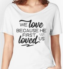 1 John 4:19  We love because he first loved us.Christian BibleVerse Women's Relaxed Fit T-Shirt