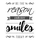 Inspirational Be the Reason Someone Smiles Today by JanusianGallery