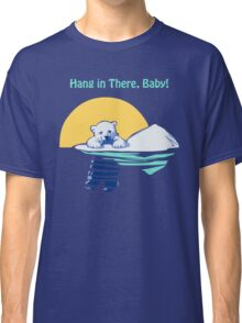 Hang in There, Baby! Classic T-Shirt