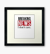 Breaking News: I Don't Care Framed Print